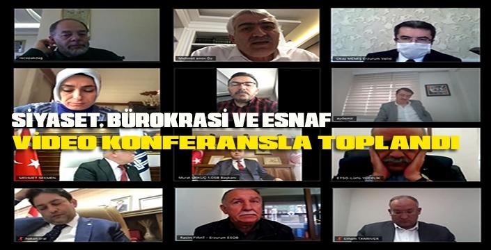 SİYASET, BÜROKRASİ VE ESNAF VİDEO KONFERANSLA TOPLANDI